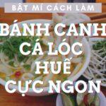 Bật mí cách làm bánh canh cá lóc Huế